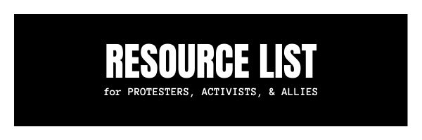 RESOURCE LIST for Protesters, Activists, & Allies